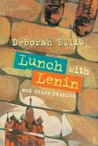 LUNCH WITH LENIN by Deborah Ellis