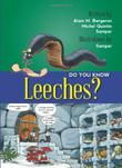 DO YOU KNOW LEECHES? by Alain M. Bergeron