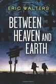 BETWEEN HEAVEN AND EARTH by Eric Walters