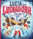 LUCÍA THE LUCHADORA by Cynthia Leonor Garza