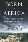 BORN IN AFRICA by Martin Meredith