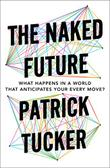 THE NAKED FUTURE by Patrick Tucker