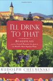 I'LL DRINK TO THAT by Rudolph Chelminski
