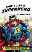 How to Be a Superhero by Mark Edlitz