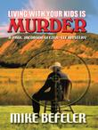 LIVING WITH YOUR KIDS IS MURDER by Mike Befeler