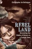 REBEL LAND by Christopher de Bellaigue