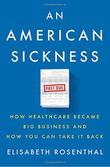 AN AMERICAN SICKNESS by Elisabeth Rosenthal