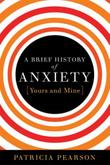 A BRIEF HISTORY OF ANXIETY