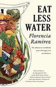 EAT LESS WATER  by Florencia  Ramirez
