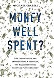 MONEY WELL SPENT? by Michael Grabell