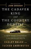 THE CADAVER KING AND THE COUNTRY DENTIST by Radley Balko