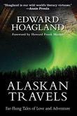ALASKAN TRAVELS by Edward Hoagland