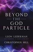 BEYOND THE GOD PARTICLE by Leon Lederman