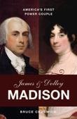 JAMES AND DOLLEY MADISON by Bruce Chadwick