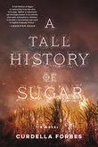 A TALL HISTORY OF SUGAR by Curdella Forbes