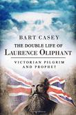 The Double Life of Laurence Oliphant by Bart Casey