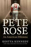 PETE ROSE by Kostya Kennedy