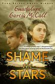 SHAME THE STARS by Guadalupe García McCall