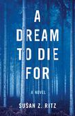 A DREAM TO DIE FOR by Susan Z.  Ritz