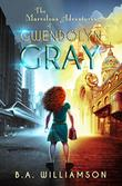 THE MARVELOUS ADVENTURES OF GWENDOLYN GRAY