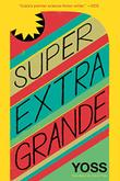 SUPER EXTRA GRANDE by Yoss