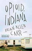 OPIOID, INDIANA by Brian Allen Carr
