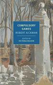 COMPULSORY GAMES  by Robert Aickman