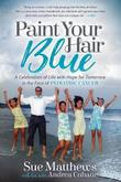 PAINT YOUR HAIR BLUE by Sue  Matthews