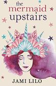 THE MERMAID UPSTAIRS by Jami  Lilo