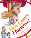 HERE COMES HORTENSE! by Heather Hartt-Sussman