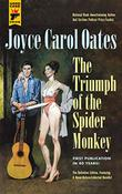 THE TRIUMPH OF THE SPIDER MONKEY  by Joyce Carol Oates