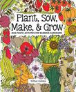 PLANT, SOW, MAKE, & GROW