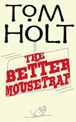 THE BETTER MOUSETRAP by Tom Holt