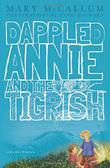 DAPPLED ANNIE AND THE TIGRISH by Mary McCallum