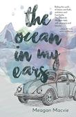 THE OCEAN IN MY EARS by Meagan  Macvie