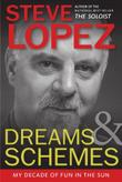 DREAMS AND SCHEMES by Steve Lopez