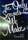 THE ONLY SOUNDS WE MAKE by Lee Zacharias