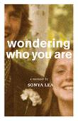 WONDERING WHO YOU ARE by Sonya Lea