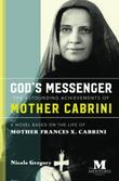 GOD'S MESSENGER: THE ASTOUNDING ACHIEVE-MENTS OF MOTHER CABRINI