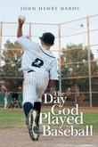 THE DAY GOD PLAYED BASEBALL