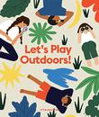 LET'S PLAY OUTDOORS!
