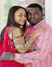 Passion, Desire  & Contemplation  by James T. DeShay