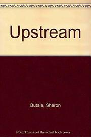 UPSTREAM by Sharon Butala