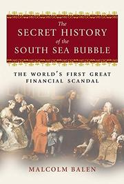THE SECRET HISTORY OF THE SOUTH SEA BUBBLE by Malcolm Balen