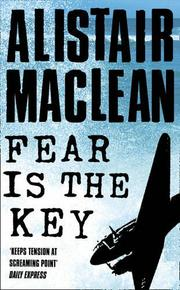 FEAR IS THE KEY by Allstair Maclean