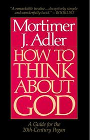 HOW TO THINK ABOUT GOD: A Guide for the 20th Century Pagan by Mortimer J. Adler