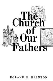THE CHURCH OF OUR FATHERS by Roland H. Bainton