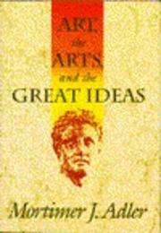 ART, THE ARTS, AND THE GREAT IDEAS by Mortimer J. Adler