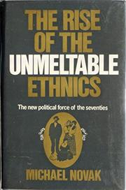 THE RISE OF THE UNMELTABLE ETHNICS by Michael Novak