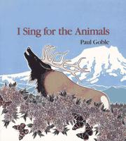 I SING FOR THE ANIMALS by Paul Goble